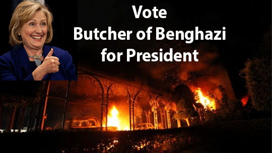 Hillary Clinton, the Butcher of Benghazi, for President