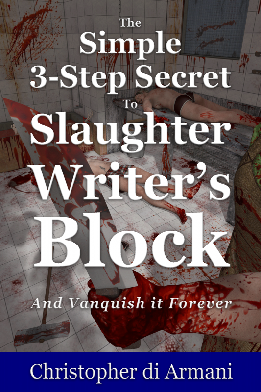 The Simple Secret to Slaughter Writer's Block and Vanquish it Forever