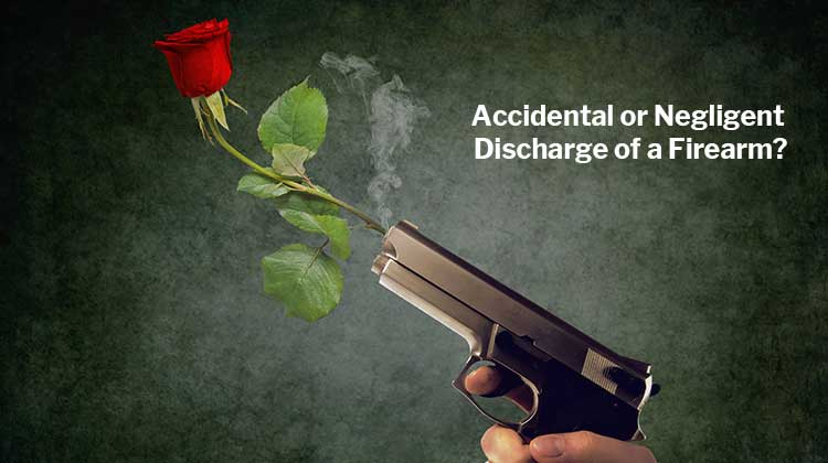 Accidental or Negligent Discharge of a Firearm?