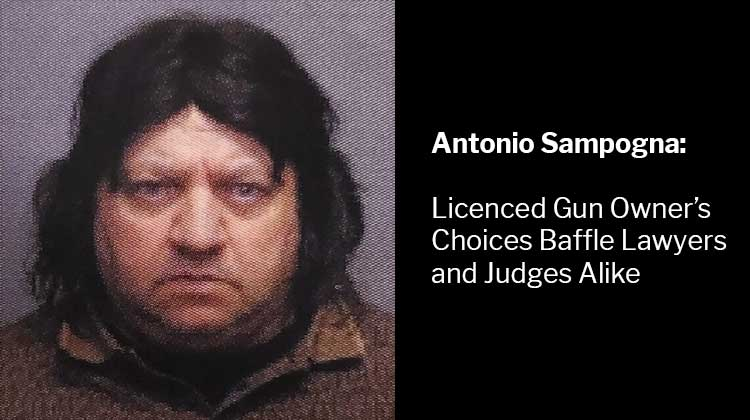 Antonio Sampogna: Licenced Gun Owner's Choices Baffle Lawyers and Judges Alike