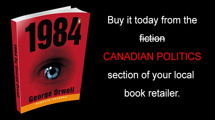 1984 is now a Canadian political how-to manual