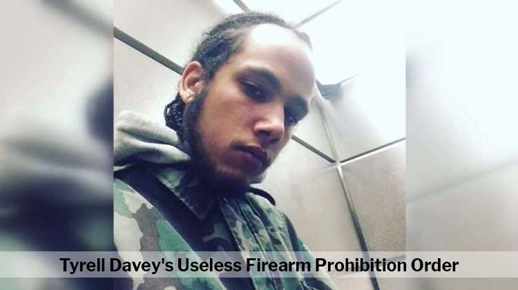 Tyrell Davey's Useless Firearm Prohibition Order
