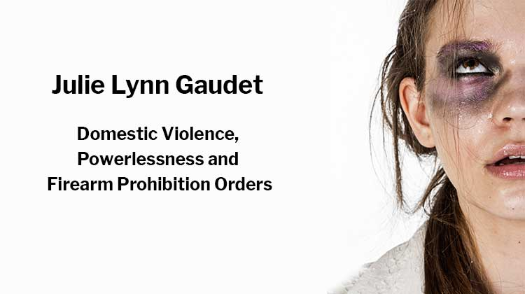 Julie Lynn Gaudet: Domestic Violence, Powerlessness and Firearm Prohibition Orders