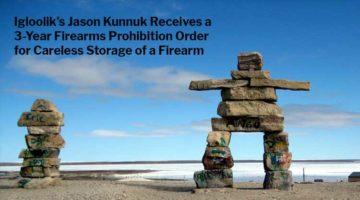 Jason Kunnuk: 3-Year Firearms Prohibition Order for Careless Storage of a Firearm