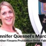 Jennifer Quesnel Murder: Another Firearm Prohibition Order Failure?