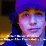 Violent Repeat Offender Thomas Kruger-Allen Pleads Guilty to Assault