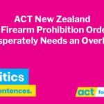 ACT New Zealand Says Firearm Prohibition Order Bill Needs an Overhaul