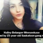 Hailey Belanger-Weeseekase Murdered by 15-year-old Saskatoon Gang Member