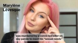 "Marylène Lévesque was murdered by a convicted killer on day parole to meet his ""sexual needs"""