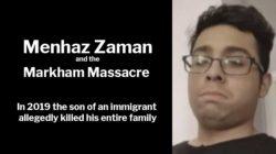 Menhaz Zaman and the 2019 Markham Massacre