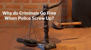 Why do Criminals Go Free When Police Screw Up?