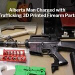 Alberta Man Charged with Trafficking 3D Printed Firearm Parts