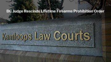 BC Judge Rescinds Lifetime Firearms Prohibition Order