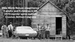 Dale Merle Nelson slaughtered 3 adults and 5 children in his 1970 murder spree outside Creston, British Columbia