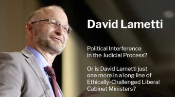 David Lametti: More Political Interference in the Judicial Process? Or just another Ethically-Challenged Liberal Minister in Action?
