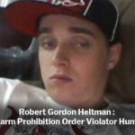 Robert Gordon Heltman: Another Firearm Prohibition Order Repeat Offender Running Free