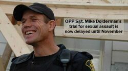 OPP Sgt. Mike Dolderman's Sexual Assault Trial Punted Down the Road
