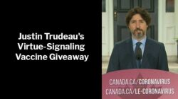 Justin Trudeau's Virtue-Signaling COVID-19 Vaccine Giveaway