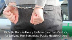 Dr. Bonnie Henry to Arrest and Jail Pastors for Defying Her Senseless Public Health Orders