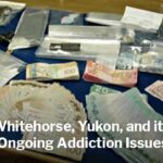 Whitehorse, Yukon, and its Ongoing Addiction Issues