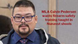 Nunavut MLA Calvin Pedersen Wants Firearm Safety Training Taught in Schools