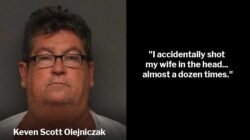 "Keven Scott Olejniczak: ""I accidentally shot my wife in the head... almost a dozen times"""