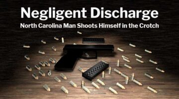 Negligent Discharge: North Carolina Man Shoots Himself in the Crotch