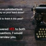 Do you have an Unfinished Book wasting away on your hard drive? I Would Love to Interview You