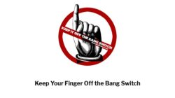 Keep Your Finger Off the Bang Switch